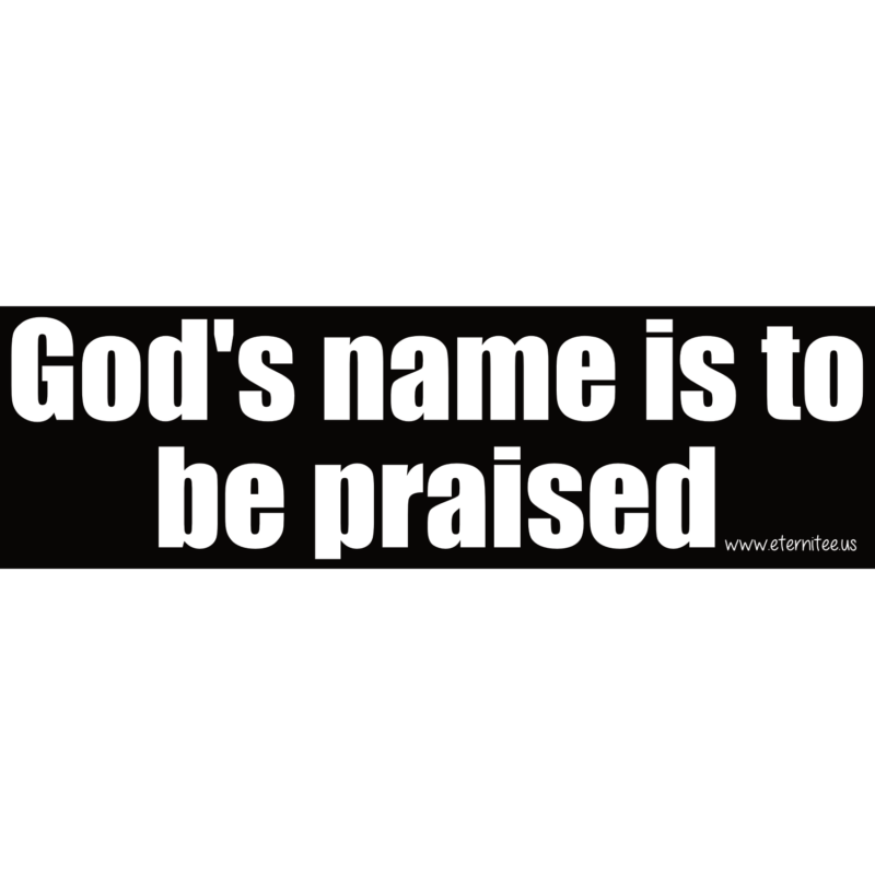 God's Name Is To Be Praised