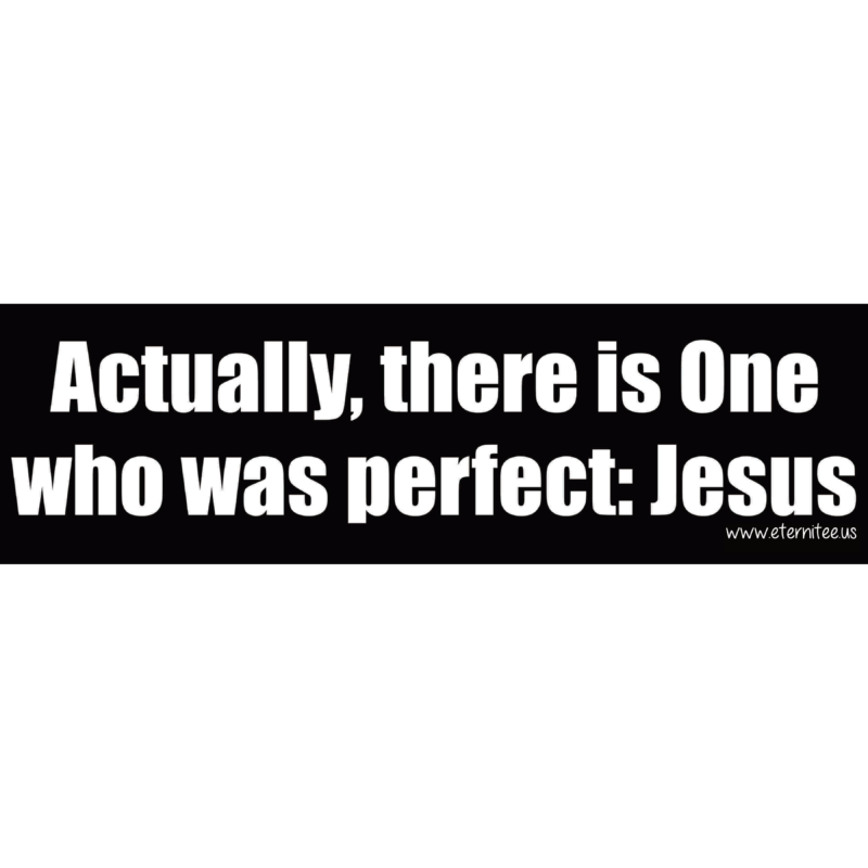 There Is One Who Was Perfect